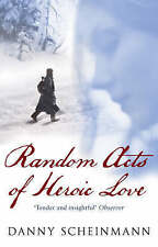 RANDOM ACTS OF HEROIC LOVE, DANNY SCHEINMANN, Used; Good Book
