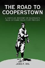 The Road to Cooperstown: A Critical History of Baseball's Hall of Fame Selection