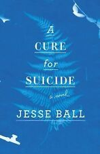 A Cure for Suicide by Jesse Ball (2015, Hardcover) Signed, 1st printing
