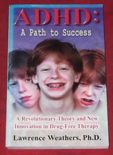 ADHD ~ A PATH TO SUCCESS ~ Lawrence Weathers ~ INNOVATION IN DRUG-FREE THERAPY