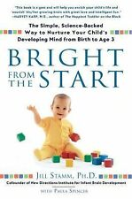 Bright from the Start : The Simple, Science-Backed Way to Nurture Your...