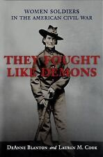 They Fought Like Demons : Women Soldiers in the American Civil War by DeAnne...