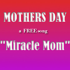 """FREE Mothers Day Song """"Miracle Mom"""" mp3 download. Get Fast Positive FB."""