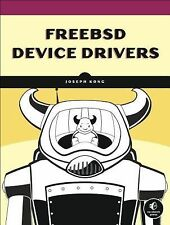 FreeBSD Device Drivers : A Guide for the Intrepid by Joseph Kong (2012,...