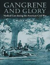 Gangrene and Glory : Medical Care During the American Civil War by Frank R....