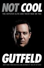 Not Cool : The Hipster Elite and Their War on You by Greg Gutfeld (2015,...