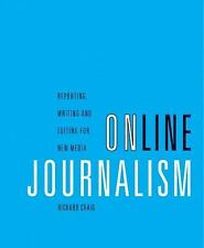 Online Journalism : Reporting, Writing, and Editing for New Media by Richard...