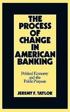 The Process of Change in American Banking : Political Economy and the Public...