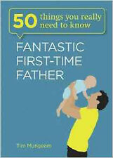 Fantastic First-Time Father (50 Things You Really Need to Know), New, Mungeam, T