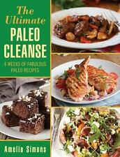 The Ultimate Paleo Cleanse: 4 Weeks of Fabulous Paleo Recipes