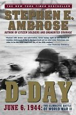 D-Day : June 6, 1944 - The Climactic Battle of World War II by Stephen E....