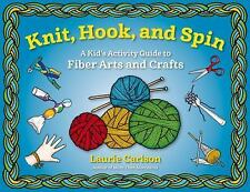 Knit, Hook, and Spin : A Kid's Activity Guide to Fiber Arts and Crafts by...
