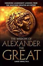 The Wisdom of Alexander The Great: Enduring Leadership Lessons From Th-ExLibrary