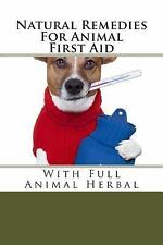 Natural Remedies for Animals: Natural Remedies for Animal First Aid : With...