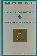 Moral Development in the Professions : Psychology and Applied Ethics (1994,...