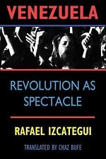 Venezuela: Revolution as Spectacle (History of the Americas)