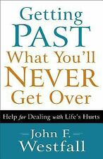 Getting Past What You'll Never Get Over : Help for Dealing with Life's Hurts