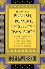 How to Publish, Promote, and Sell Your Own Book : The Insider's Guide to...