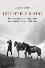 Tschiffely's Ride : Ten Thousand Miles in the Saddle from Southern Cross to...