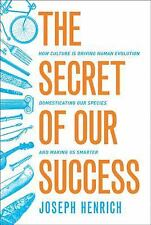 The Secret of Our Success : How Culture Is Driving Human Evolution,...