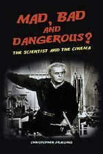 Mad, Bad and Dangerous? : The Scientist and the Cinema by Christopher...