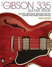 The Gibson 335 Guitar Book : Electric Semi-Solid Thinlines and Players Who...