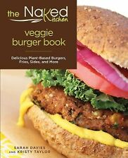 The Naked Kitchen Veggie Burger Book : Delicious Plant-Based Burgers, Fries,...