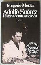 ADOLFO SUÁREZ -HISTORIA DE UNA AMBICIÓN - GREGORIO MORAN - ED. PLANETA 1979
