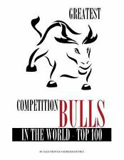 Greatest Competition Bulls in the World Top 100 by Alex Trost and Vadim...