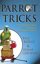 Parrot Tricks: Teaching Parrots with Positive Reinforcement, Tani Robar, Diane G