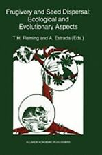 Frugivory and Seed Dispersal Vol. 15 : Ecological and Evolutionary Aspects 15...