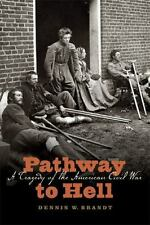 Pathway to Hell : A Tragedy of the American Civil War by Dennis W. Brandt...