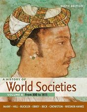 A History of World Societies, Volume B: From 800 to 1815 by McKay, John P., Hil