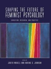 Shaping the Future of Feminist Psychology: Education, Research, and Practice (Ps