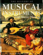 History Of Musical Instruments And Music-making - Max Wade-Matthews  (C12)