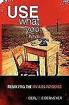 Use What You Have : Resolving the HIV/AIDS Pandemic by Roger W. Hoerl And...