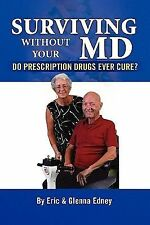 Surviving Without Your MD : Do Prescription Drugs Ever Cure? by Glenna Edney...