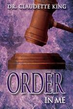 Order in Me : From the Order in the Church Series by Claudette King (2012,...