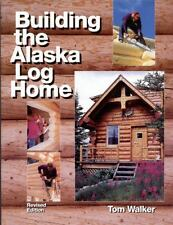 Building the Alaska Log Home, Walker, Tom, Good Book