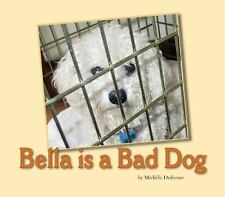 Bella is a Bad Dog Michele Dufresne Paperback