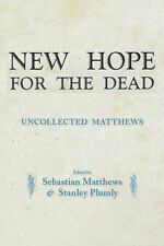 New Hope for Dead : Uncollected William Matthews by Sebastian Matthews and...