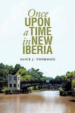 Once upon a Time in New Iberia by Alice Voorhies (2015, Paperback)