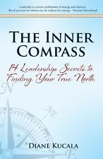The Inner Compass : 14 Leadership Secrets to Finding Your True North by Diane...