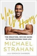 Wake up Happy : The Dream Big, Win Big Guide to Accomplishing Your Goals by...
