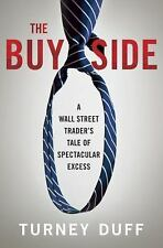 The Buy Side: A Wall Street Trader's Tale of Spectacular Excess, Duff, Turney,