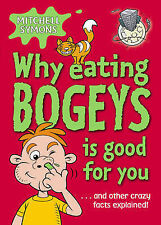Why Eating Bogeys is Good for You Mitchell Symons Very Good Book