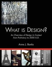 What Is Design? : An Overview of Design in Context from Prehistory to 2000 A....