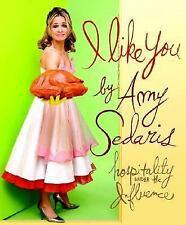 I Like You : Hospitality under the Influence by Amy Sedaris (2006, Hardcover)