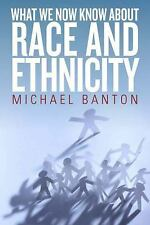 NEW - What We Now Know About Race and Ethnicity by Banton, Michael
