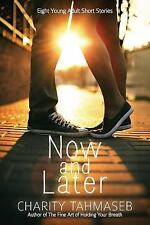 Now and Later : Eight Young Adult Short Stories by Charity Tahmaseb (2015,...